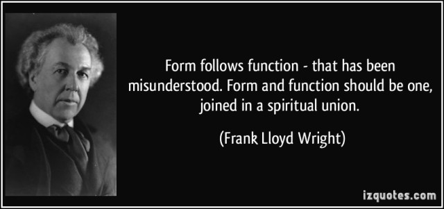 quote-form-follows-function-that-has-been-misunderstood-form-and-function-should-be-one-joined-in-a-frank-lloyd-wright-202113